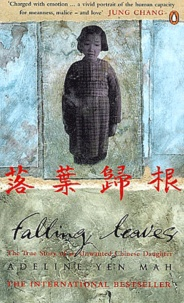 Adeline Yen Mah - Falling Leaves - Return to their roots, The true story of an Unwanted Chinese Daughter.