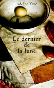 Adeline Yzac - Le dernier de la lune.