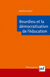 Adelino Braz - Bourdieu et la démocratisation de l'éducation.