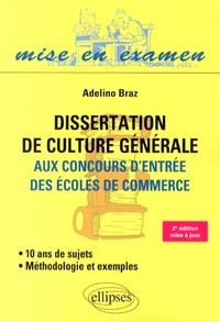 Adelino Braz - Dissertation de culture générale aux concours des écoles de commerce - Méthodologie et exemples.