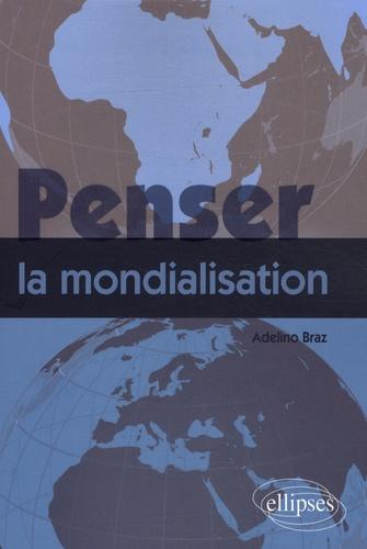 Adelino Braz - Penser la mondialisation.