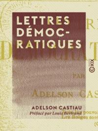 Adelson Castiau et Louis Bertrand - Lettres démocratiques.