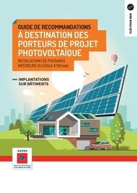 ADEME - Guide de recommandations à destination des porteurs de projet photovoltaïque - Installations de puissance inférieure ou égale à 100 kWc.