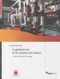 ADEME - La géothermie et les réseaux de chaleur - Guide du maître d'ouvrage.