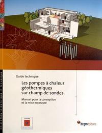 ADEME et  BRGM - Les pompes à chaleur géothermiques sur champ de sondes - Manuel pour la conception et la mise en oeuvre.