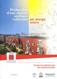 ADEME - Production d'eau chaude sanitaire collective par énergie solaire - Guide de conception des installations. 1 Cédérom