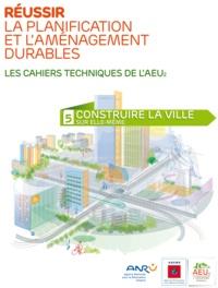 ADEME - Réussir la planification et l'aménagement durables N° 5 : Construire la ville sur elle-même.