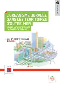 ADEME - Réussir la planification et l'aménagement durables N° 8 : L'urbanisme durable dans les territoires d'Outre-Mer.