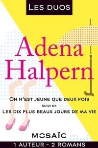 Adena Halpern - Les duos - Adena Halpern (2 romans) - On n'est jeune que deux fois - Les dix plus beaux jours de ma vie.
