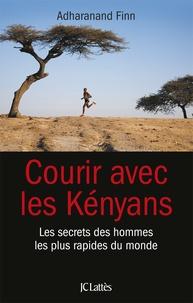 Adharanand Finn - Courir avec les Kényans - Les secrets des hommes les plus rapides du monde.