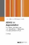 ADHS im Jugendalter - Grundlagen, Interventionen und Perspektiven für Pädagogik, Therapie und Soziale Arbeit.