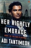 Adi Tantimedh - Her Nightly Embrace - Book 1 of the Ravi PI Series.