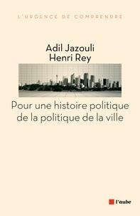Adil Jazouli et Henri Rey - Pour une histoire politique de la politique de la ville.