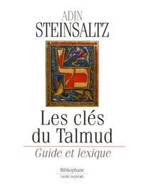 Adin Steinsaltz - Les clés du Talmud - Guide et lexique.
