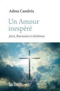 Adina Candréa - Un Amour insoupçonné - Juive, Roumaine et chrétienne.