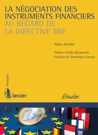 Adina Onofrei et Eddy Wymeersch - La négociation des instruments financiers au regard de la directive MIF.