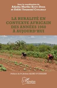 Adjoba Marthe Koffi-Didia et Sidiki Youssouf Coulibaly - La ruralité en contexte africain des années 1960 à aujourd'hui.