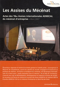 Admical - Les Actes des 18e Assises internationales ADMICAL du mécénat d'entreprise - Lille, mars 2007.
