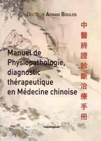 Adnan Boulos - Manuel de physiopathologie, diagnostic et thérapeuthique en médecine chinoise.