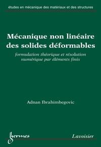 Adnan Ibrahimbegovic - Mécanique non linéaire des solides déformables - Formulation théorique et résolution numérique par éléments finis.