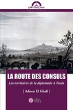 Adnen El-ghali - La route des consuls : les territoires de la diplomatie à Tunis.