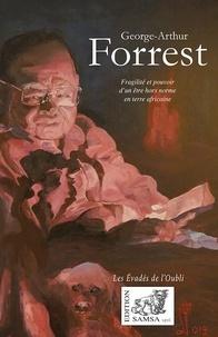 Ado Huygens - George-Arthur Forrest - Fragilité et pouvoir d'un être hors norme en terre africaine.