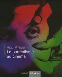 Ado Kyrou - Le surréalisme au cinéma.