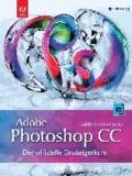 Adobe Photoshop CC - der offizielle Einsteigerkurs - Mit Übungsprojekten für alle Lektionen.