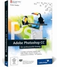 Adobe Photoshop CC - Der professionelle Einstieg - auch für CS6 geeignet.