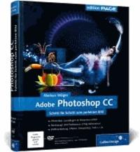 Adobe Photoshop CC - Schritt für Schritt zum perfekten Bild - auch für CS6 geeignet.