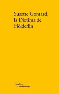 Adolf Beck - Susette Gontard, la Diotima de Hölderlin - Poèmes, lettres, témoignages.
