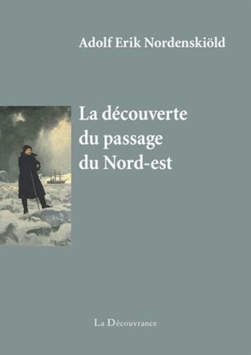 Adolf Erik Nordenskiöld - La découverte du passage du Nord-est.