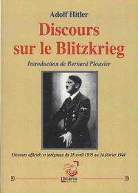 Adolf Hitler - Discours sur le Blitzkrieg - Discours officiels et intégraux du 28 avril 1939 au 24 février 1941.