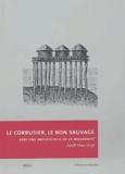 Adolf-Max Vogt - Le Corbusier, le bon sauvage - Vers une archéologie de la modernité.