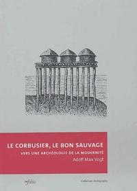 Le Corbusier, le bon sauvage - Vers une archéologie de la modernité.pdf