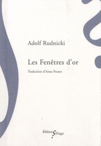 Adolf Rudnicki - Les Fenêtres d'or - Suivi de L'Ascension et de Daniel agonisant.
