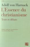 Adolf von Harnack - L'Essence du christianisme - Suivi de textes de Leo Baeck, Ernst Troeltsch et Rudolf Bultmann.