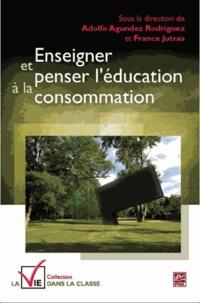 Adolfo Agundez Rodriguez et France Jutras - Enseigner et penser l'éducation à la consommation.