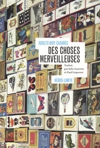 Adolfo Bioy Casares - Des choses merveilleuses.