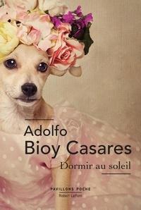 Adolfo Bioy Casares - Dormir au soleil.