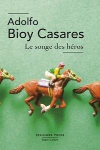 Adolfo Bioy Casares et Georgette MARTIN - Pavillons Poche  : Le Songe des héros.