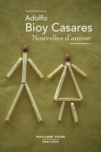 Adolfo Bioy Casares - Nouvelles d'amour.
