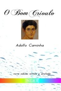 Adolfo Caminha - O Bom Crioulo - nova edição revista e anotada.