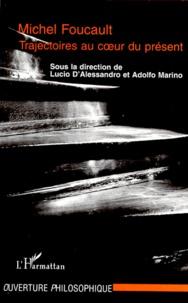 Adolfo Marino et  Collectif - MICHEL FOUCAULT. - Trajectoires au coeur du présent.