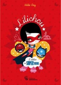 Adolie Day - L'atelier des super-héros Lilichou - Colorie, dessine, colle.