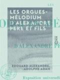 Adolphe Adam et Edouard Alexandre - Les Orgues-Mélodium d'Alexandre père et fils - Exposition universelle de 1855.
