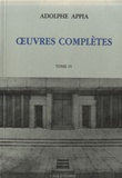 Adolphe Appia - Oeuvres complètes - Tome IV, 1921-1928.