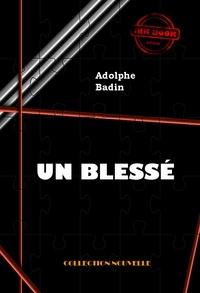 Adolphe Badin - Un blessé - édition intégrale.