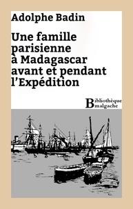 Adolphe Badin - Une famille parisienne à Madagascar avant et pendant l'Expédition.