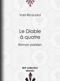 Adolphe Belot et  Vast-Ricouard - Le Diable à quatre - Roman parisien.